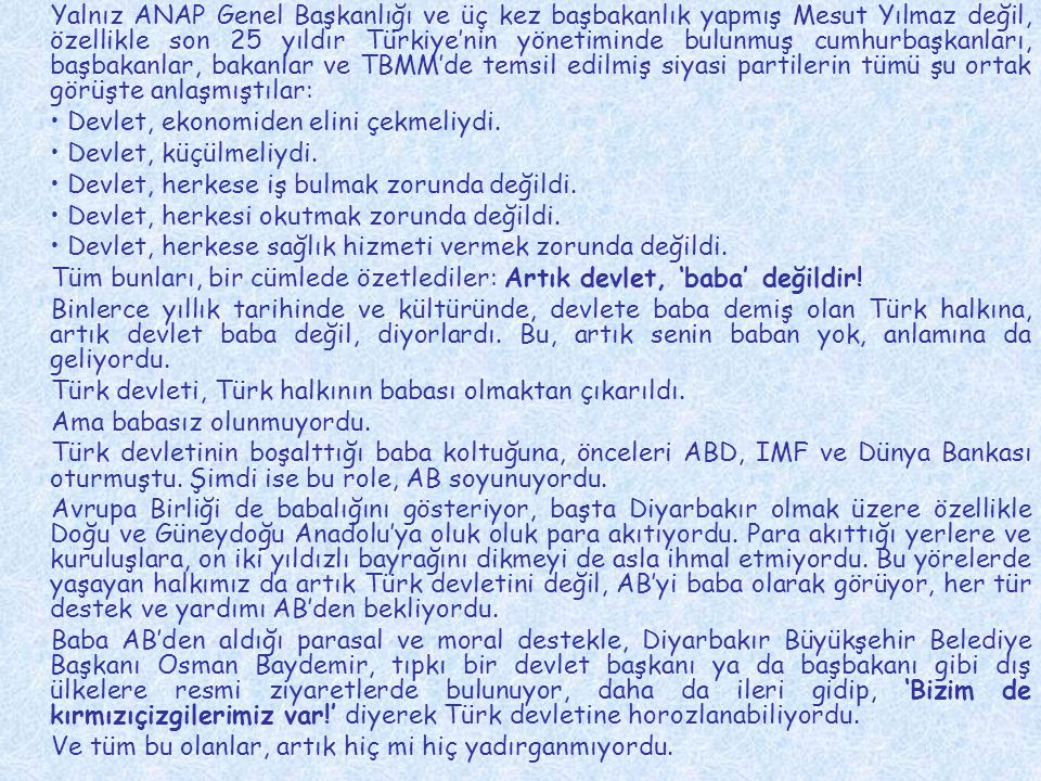 Yalnız ANAP Genel Başkanlığı ve üç kez başbakanlık yapmış Mesut Yılmaz değil, özellikle son 25 yıldır Türkiye'nin yönetiminde bulunmuş cumhurbaşkanları, başbakanlar, bakanlar ve TBMM'de temsil edilmiş siyasi partilerin tümü şu ortak görüşte anlaşmıştılar:
