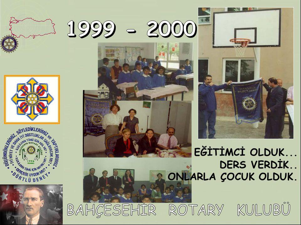 1999 - 2000 EĞİTİMCİ OLDUK... DERS VERDİK.. ONLARLA ÇOCUK OLDUK.