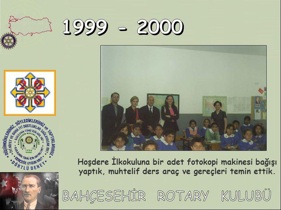 1999 - 2000 Hoşdere İlkokuluna bir adet fotokopi makinesi bağışı yaptık, muhtelif ders araç ve gereçleri temin ettik.
