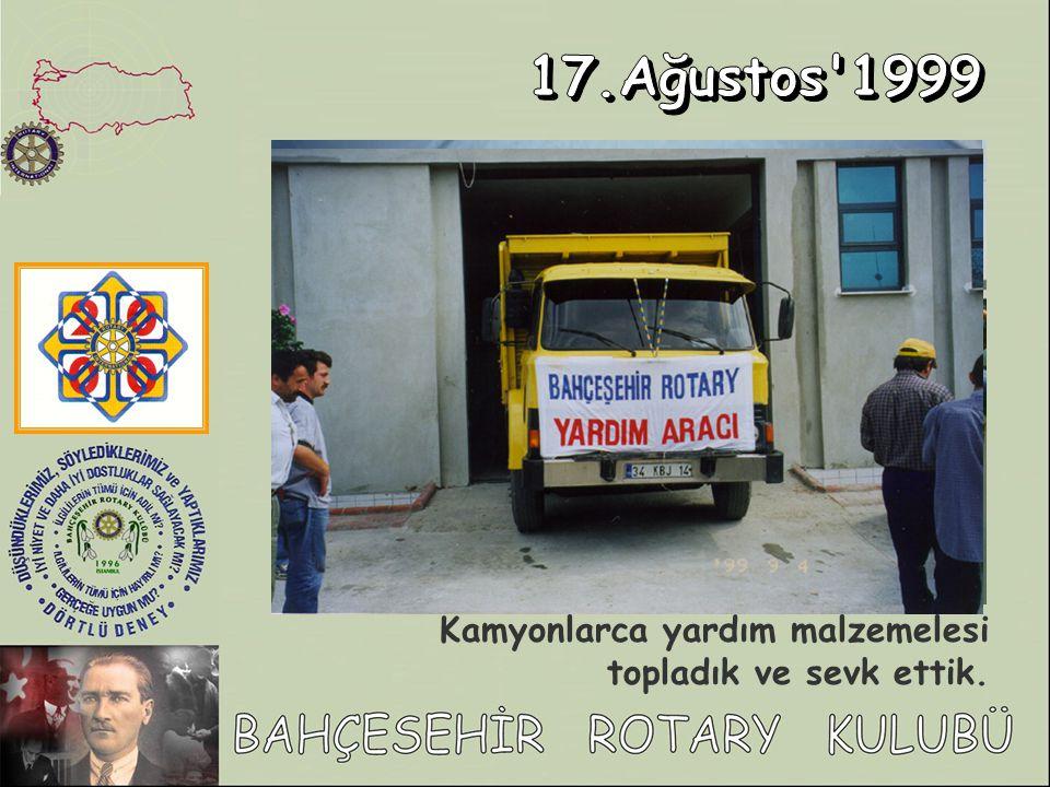 17.Ağustos 1999 Kamyonlarca yardım malzemelesi topladık ve sevk ettik.