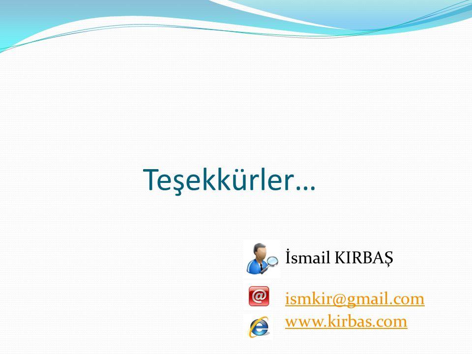 Teşekkürler… İsmail KIRBAŞ ismkir@gmail.com www.kirbas.com