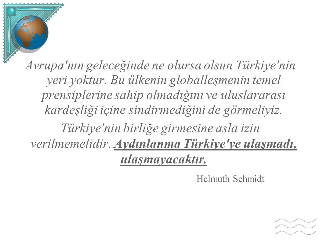 Avrupa nın geleceğinde ne olursa olsun Türkiye nin yeri yoktur