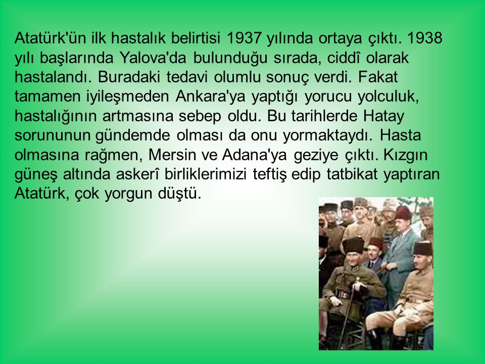 Atatürk ün ilk hastalık belirtisi 1937 yılında ortaya çıktı