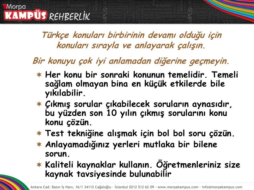 Türkçe konuları birbirinin devamı olduğu için konuları sırayla ve anlayarak çalışın. Bir konuyu çok iyi anlamadan diğerine geçmeyin.