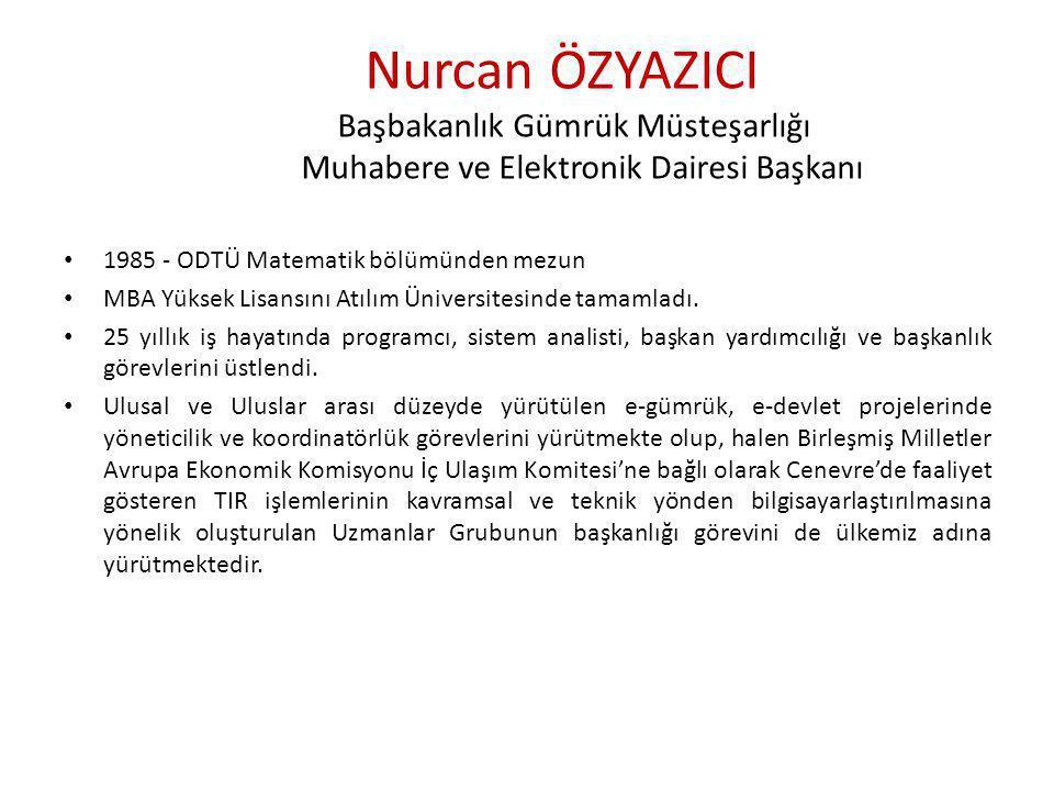 Nurcan ÖZYAZICI Başbakanlık Gümrük Müsteşarlığı Muhabere ve Elektronik Dairesi Başkanı