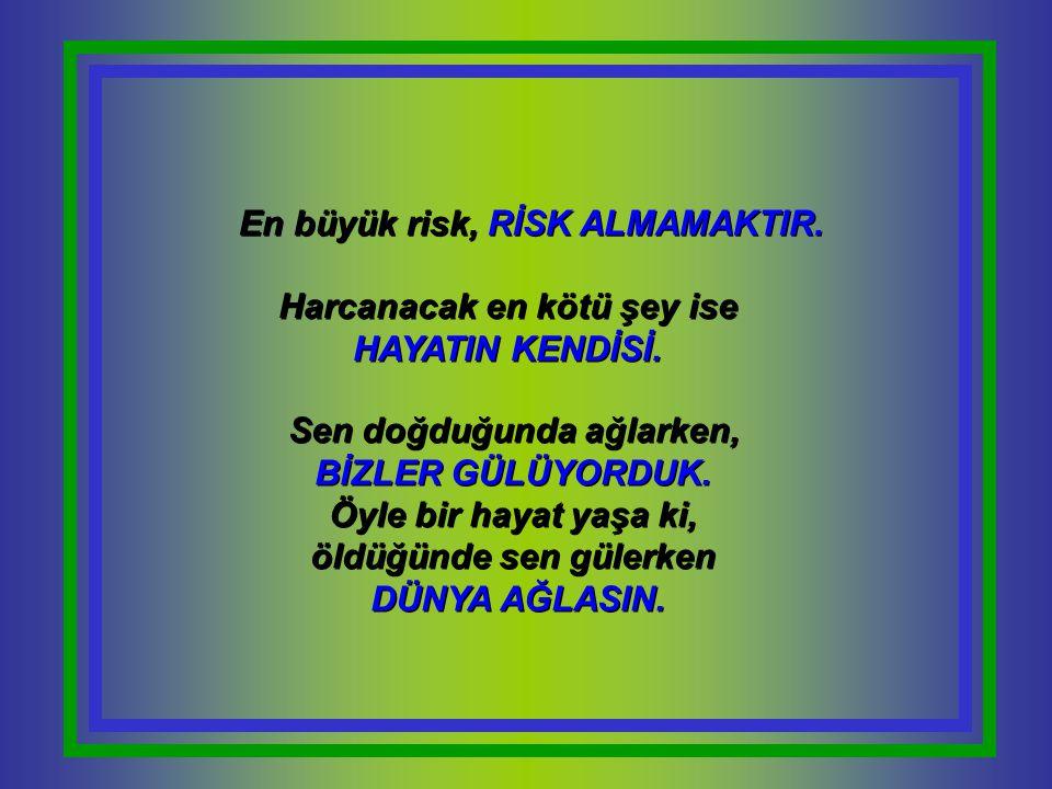 En büyük risk, RİSK ALMAMAKTIR.