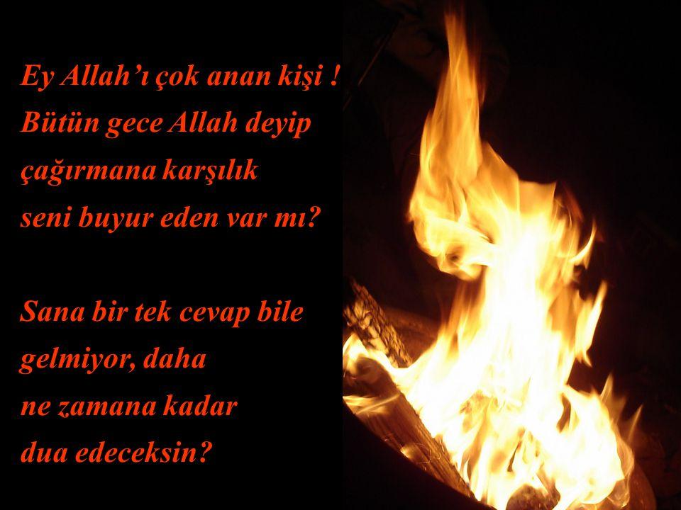 Ey Allah'ı çok anan kişi !