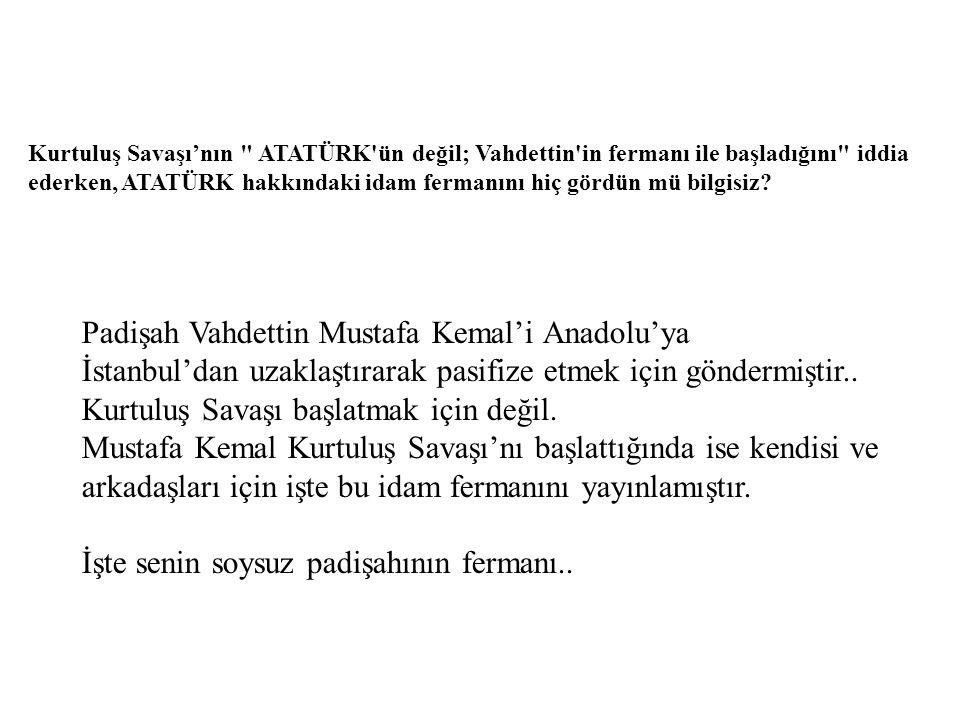 Padişah Vahdettin Mustafa Kemal'i Anadolu'ya