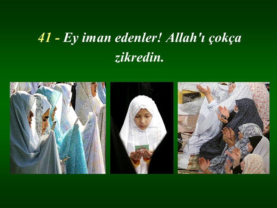 41 - Ey iman edenler! Allah ı çokça zikredin.