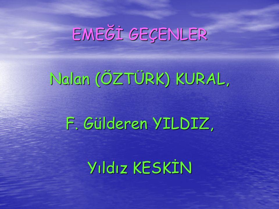 EMEĞİ GEÇENLER Nalan (ÖZTÜRK) KURAL, F. Gülderen YILDIZ, Yıldız KESKİN