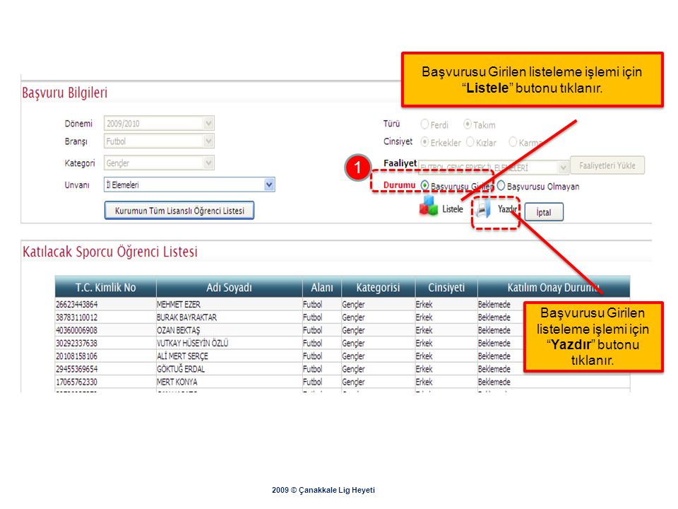1 Başvurusu Girilen listeleme işlemi için Listele butonu tıklanır.