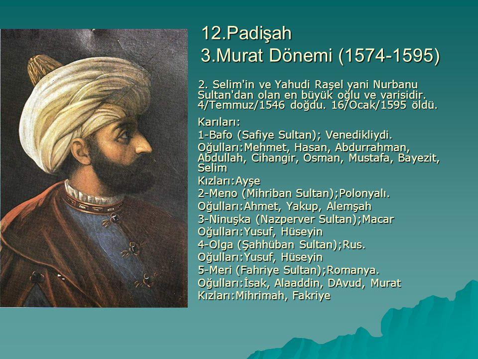 12.Padişah 3.Murat Dönemi (1574-1595)