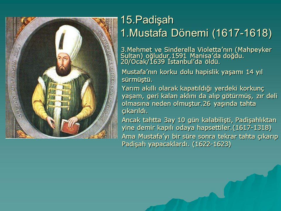 15.Padişah 1.Mustafa Dönemi (1617-1618)