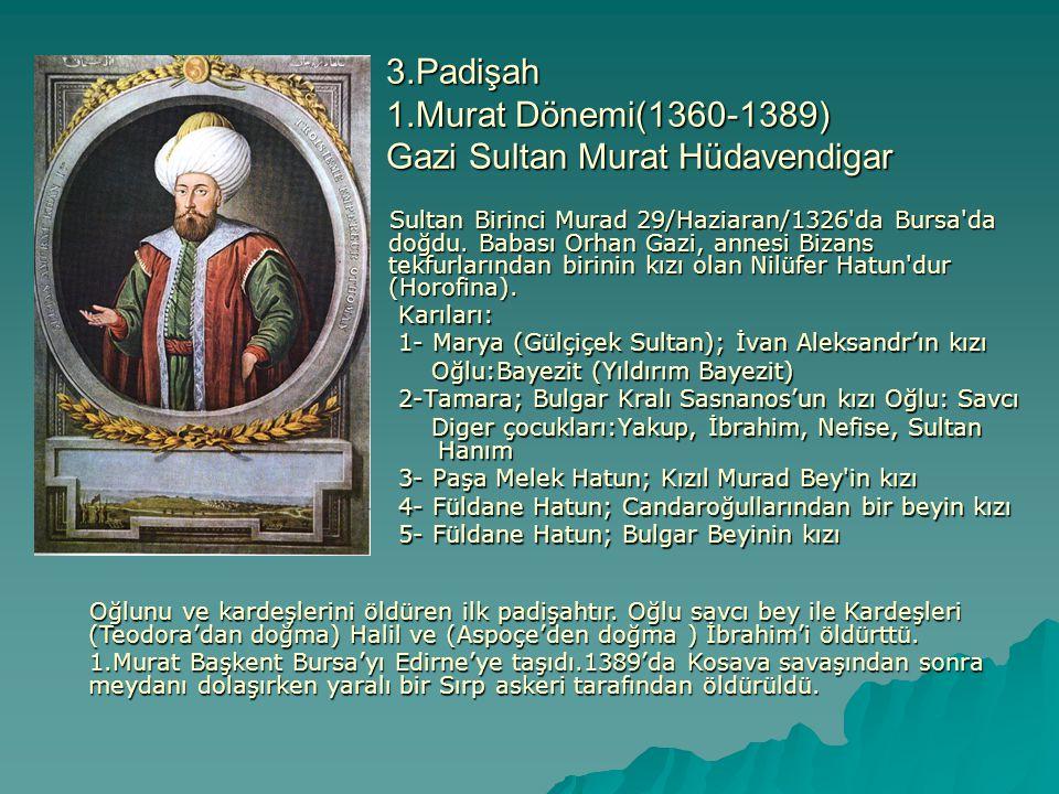 3.Padişah 1.Murat Dönemi(1360-1389) Gazi Sultan Murat Hüdavendigar