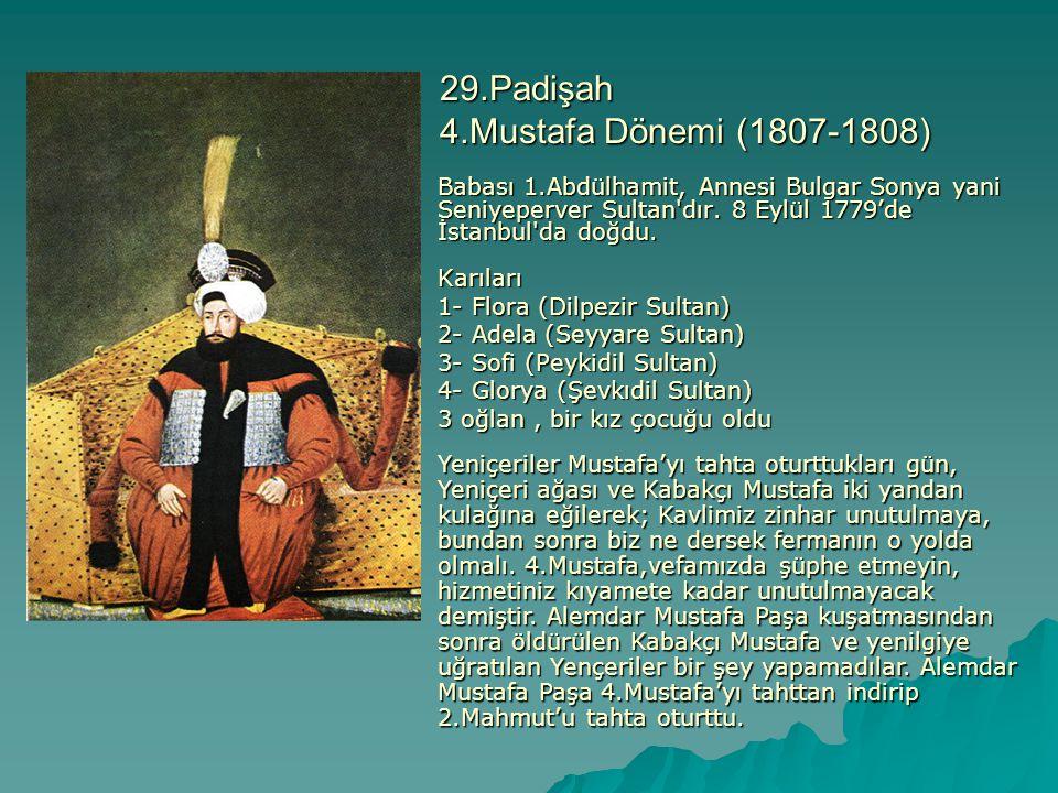 29.Padişah 4.Mustafa Dönemi (1807-1808)