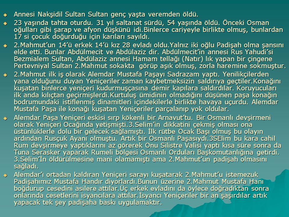 Annesi Nakşidil Sultan Sultan genç yaşta veremden öldü.