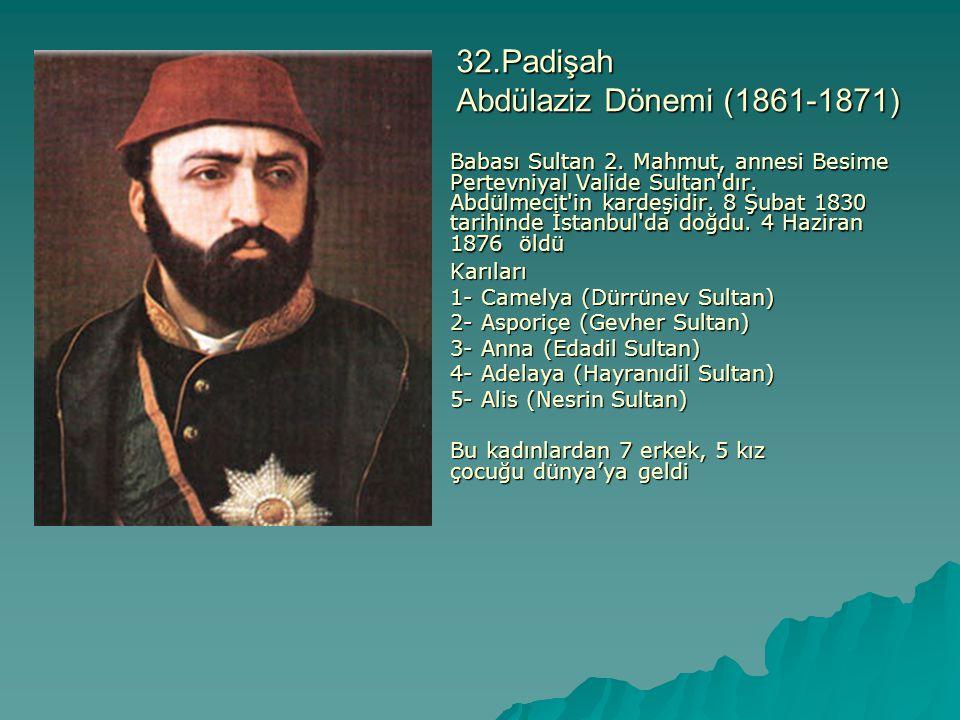 32.Padişah Abdülaziz Dönemi (1861-1871)