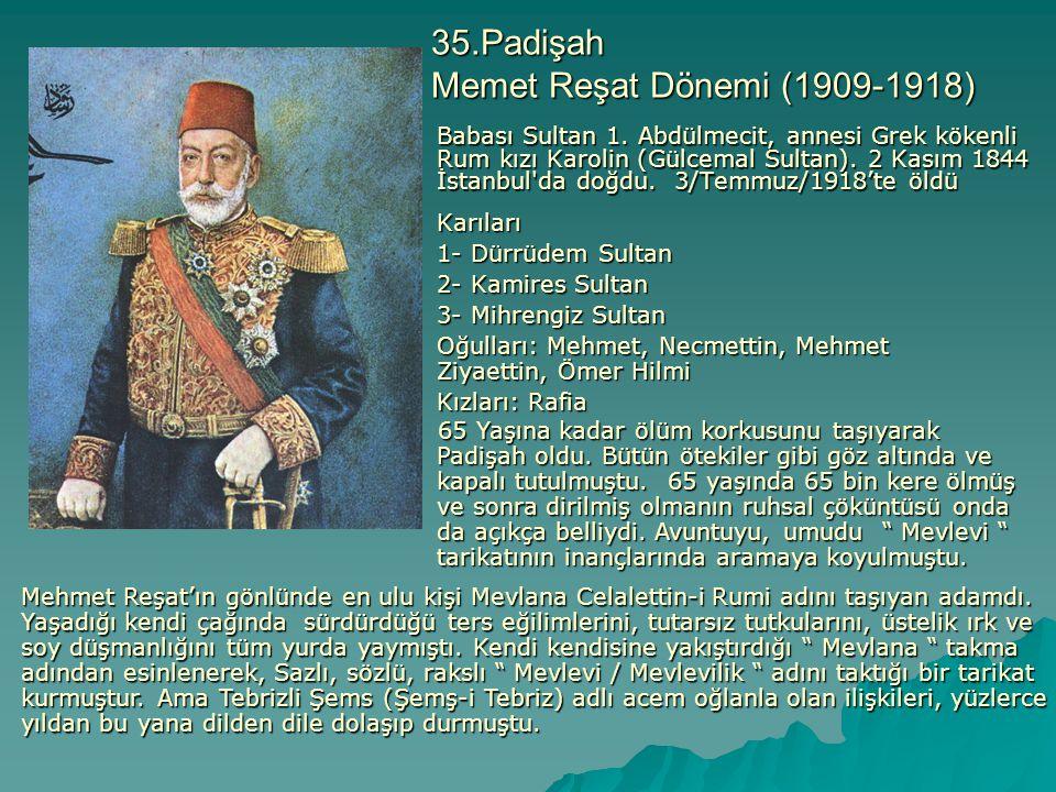 35.Padişah Memet Reşat Dönemi (1909-1918)