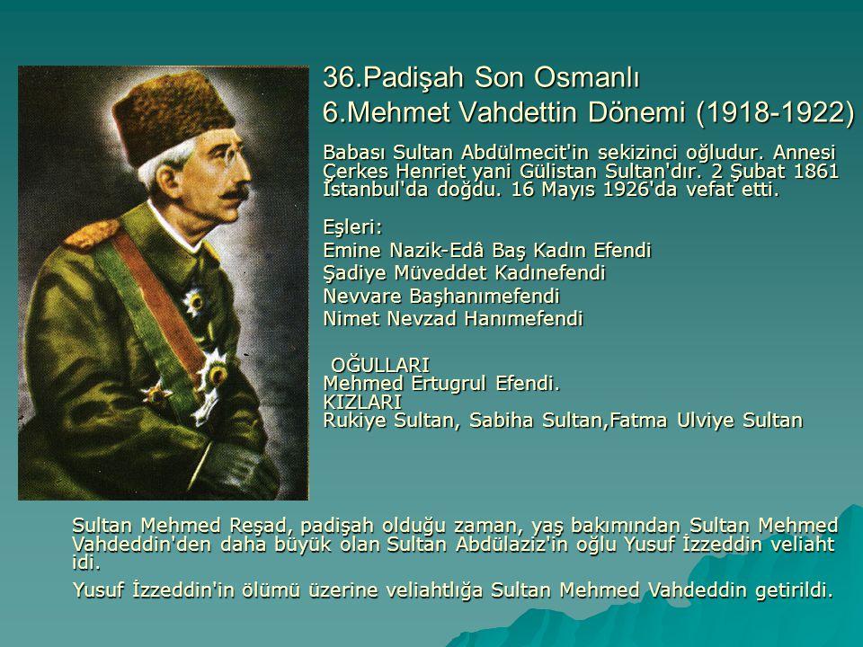 36.Padişah Son Osmanlı 6.Mehmet Vahdettin Dönemi (1918-1922)