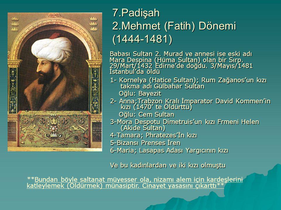7.Padişah 2.Mehmet (Fatih) Dönemi (1444-1481)