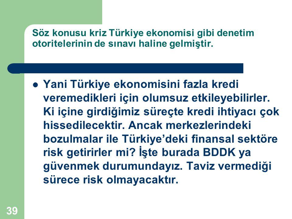 Söz konusu kriz Türkiye ekonomisi gibi denetim otoritelerinin de sınavı haline gelmiştir.
