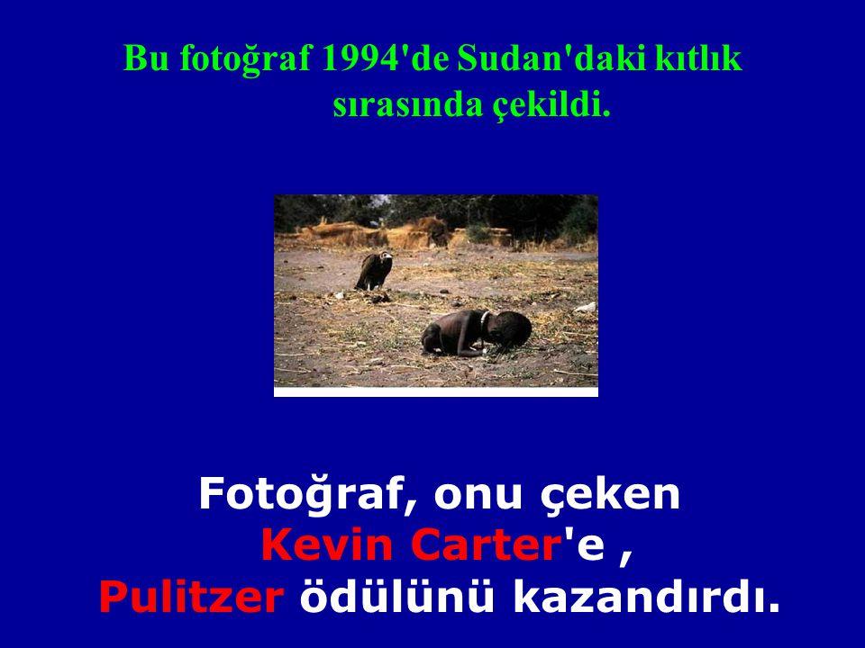 Bu fotoğraf 1994 de Sudan daki kıtlık sırasında çekildi.