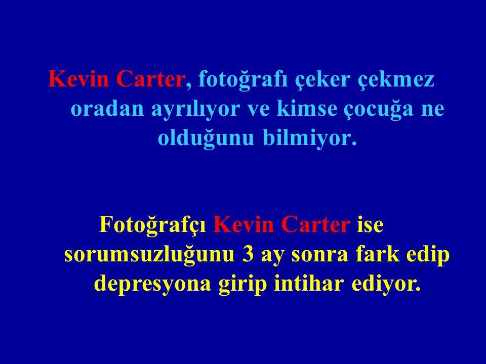 Kevin Carter, fotoğrafı çeker çekmez oradan ayrılıyor ve kimse çocuğa ne olduğunu bilmiyor.