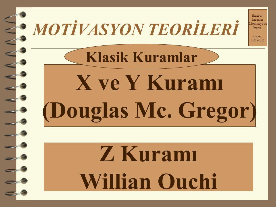 X ve Y Kuramı (Douglas Mc. Gregor) Z Kuramı Willian Ouchi