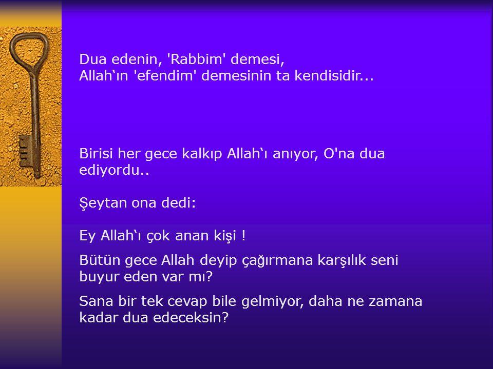 Dua edenin, Rabbim demesi, Allah'ın efendim demesinin ta kendisidir...