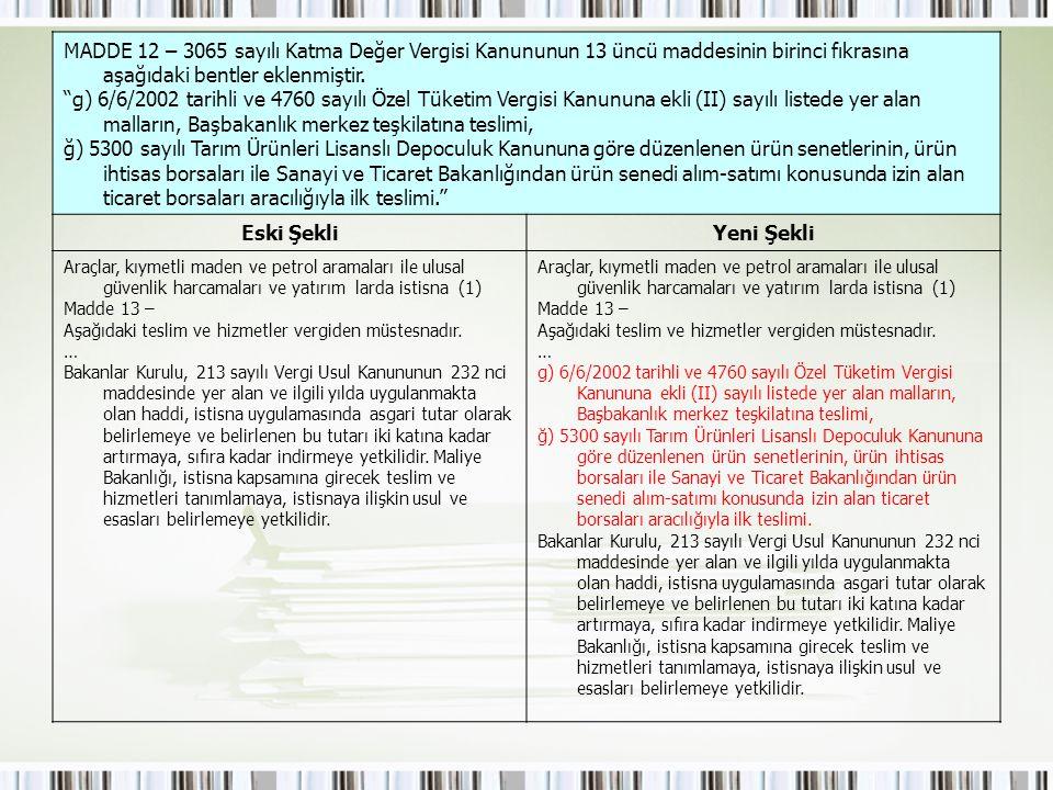 MADDE 12 – 3065 sayılı Katma Değer Vergisi Kanununun 13 üncü maddesinin birinci fıkrasına aşağıdaki bentler eklenmiştir.