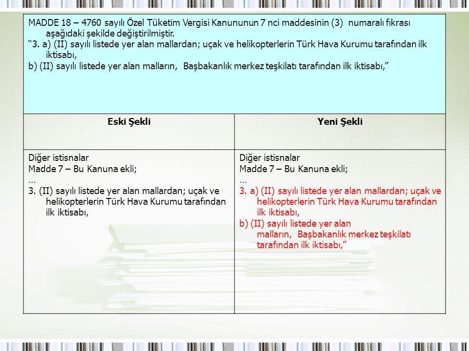 MADDE 18 – 4760 sayılı Özel Tüketim Vergisi Kanununun 7 nci maddesinin (3) numaralı fıkrası aşağıdaki şekilde değiştirilmiştir.