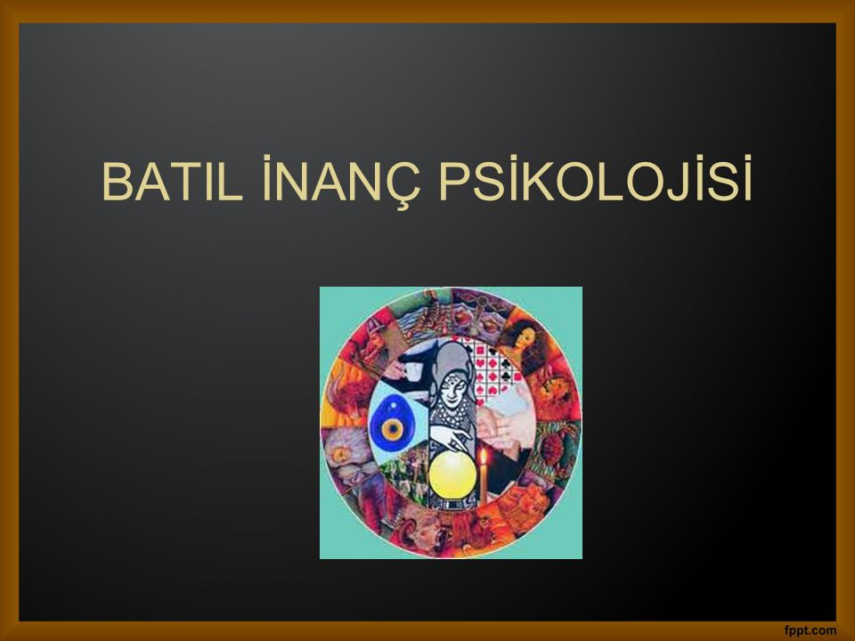 BATIL İNANÇ PSİKOLOJİSİ