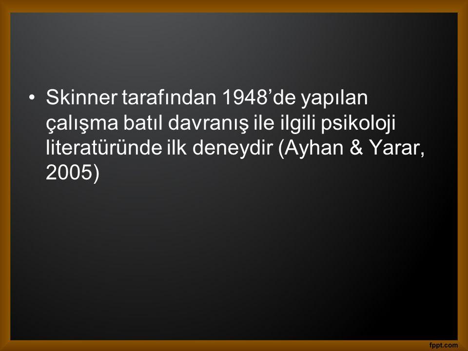 Skinner tarafından 1948'de yapılan çalışma batıl davranış ile ilgili psikoloji literatüründe ilk deneydir (Ayhan & Yarar, 2005)