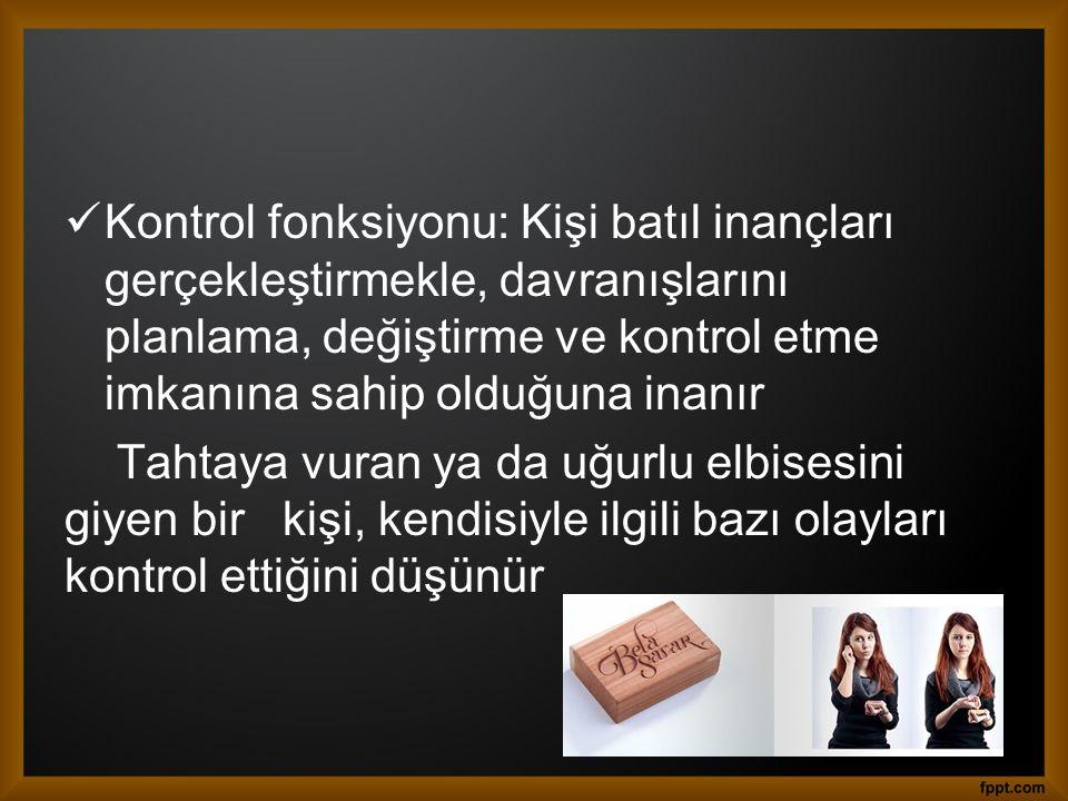 Kontrol fonksiyonu: Kişi batıl inançları gerçekleştirmekle, davranışlarını planlama, değiştirme ve kontrol etme imkanına sahip olduğuna inanır