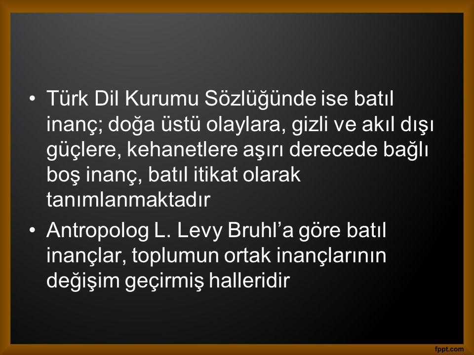 Türk Dil Kurumu Sözlüğünde ise batıl inanç; doğa üstü olaylara, gizli ve akıl dışı güçlere, kehanetlere aşırı derecede bağlı boş inanç, batıl itikat olarak tanımlanmaktadır