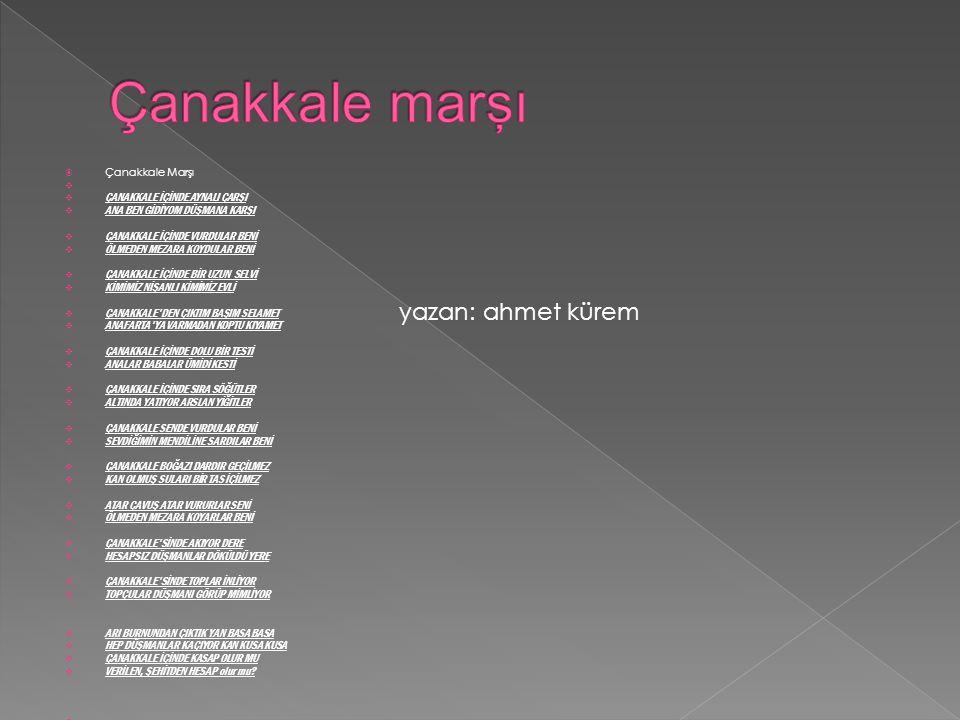 Çanakkale marşı yazan: ahmet kürem Çanakkale Marşı