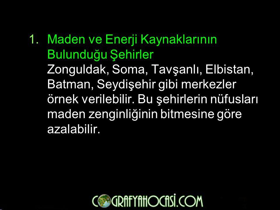 Maden ve Enerji Kaynaklarının Bulunduğu Şehirler Zonguldak, Soma, Tavşanlı, Elbistan, Batman, Seydişehir gibi merkezler örnek verilebilir.