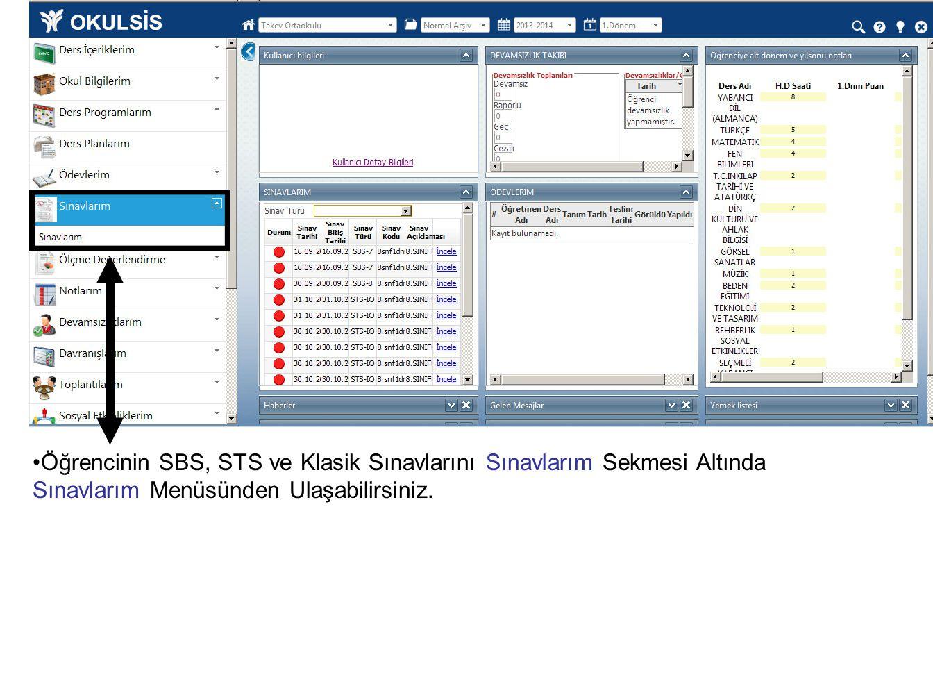 Öğrencinin SBS, STS ve Klasik Sınavlarını Sınavlarım Sekmesi Altında Sınavlarım Menüsünden Ulaşabilirsiniz.