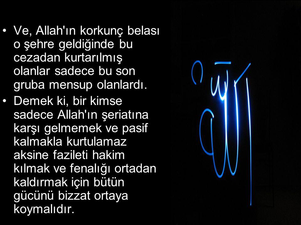 Ve, Allah ın korkunç belası o şehre geldiğinde bu cezadan kurtarılmış olanlar sadece bu son gruba mensup olanlardı.