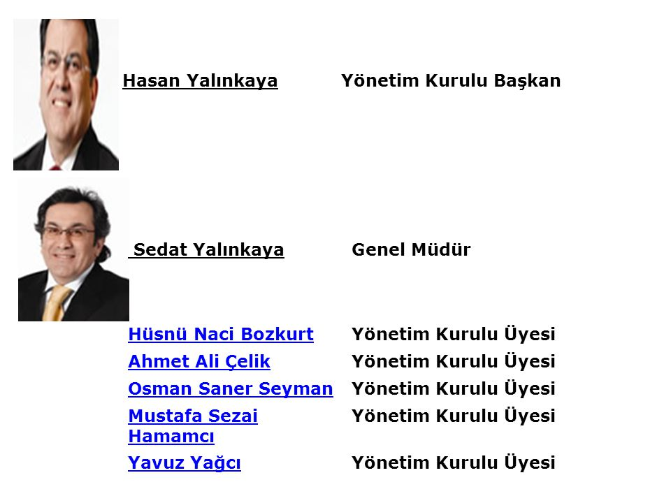 Hasan Yalınkaya Yönetim Kurulu Başkan. Sedat Yalınkaya. Genel Müdür. Hüsnü Naci Bozkurt. Yönetim Kurulu Üyesi.