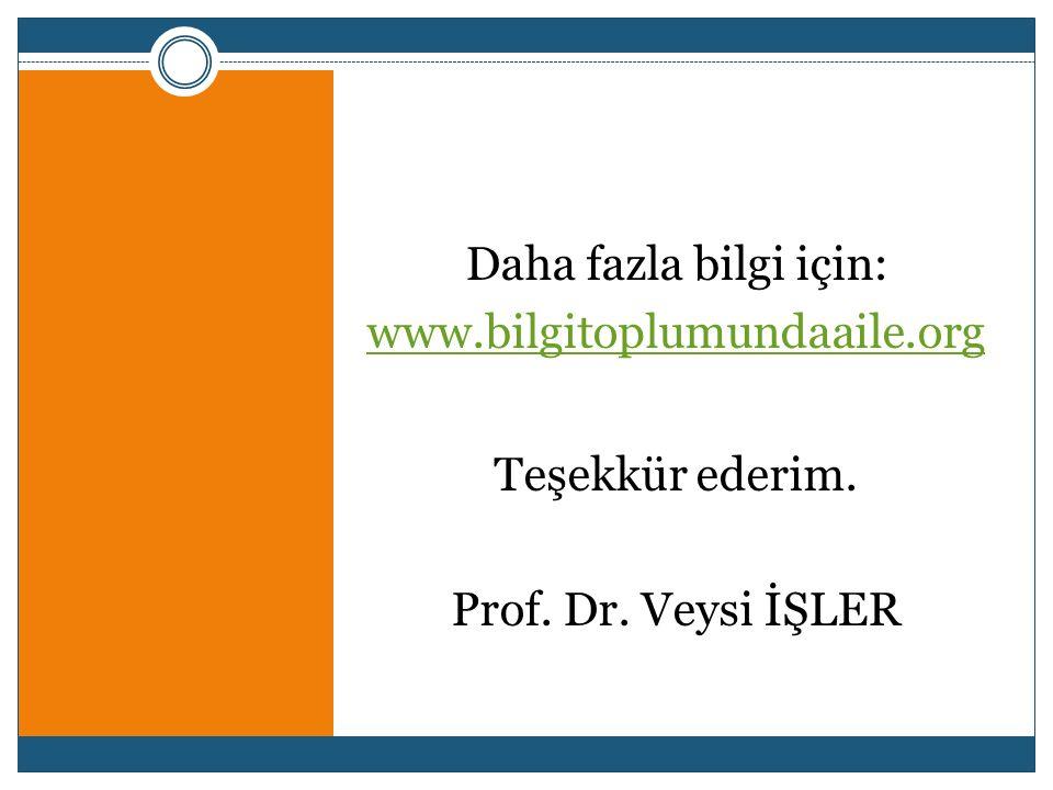 Daha fazla bilgi için: www.bilgitoplumundaaile.org Teşekkür ederim. Prof. Dr. Veysi İŞLER