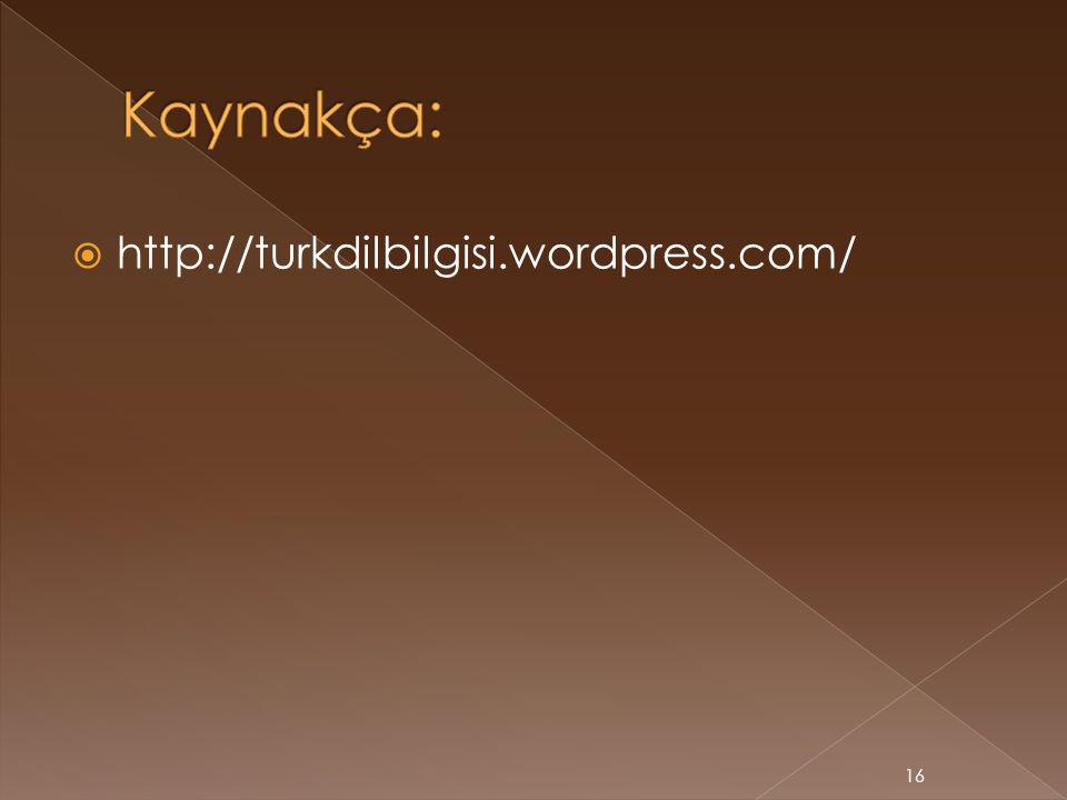 Kaynakça: http://turkdilbilgisi.wordpress.com/