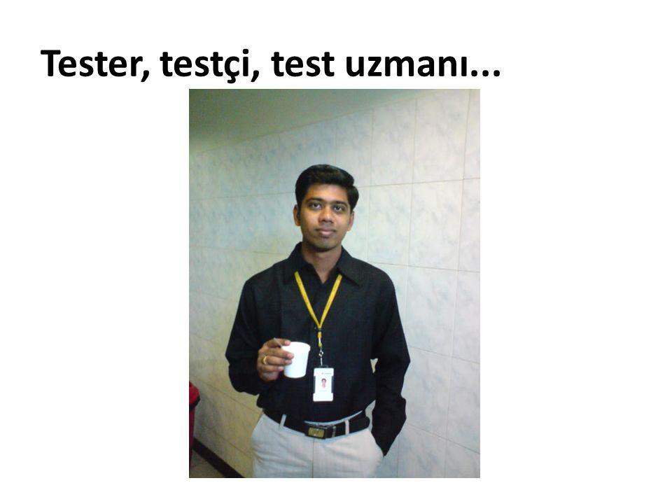 Tester, testçi, test uzmanı...