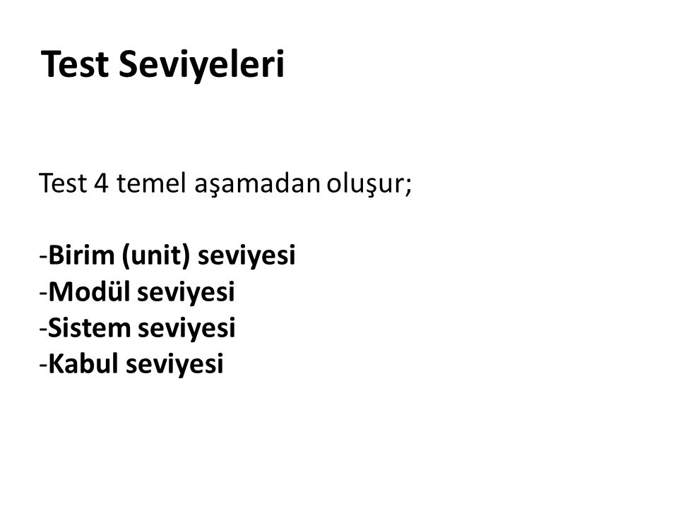 Test Seviyeleri Test 4 temel aşamadan oluşur; Birim (unit) seviyesi