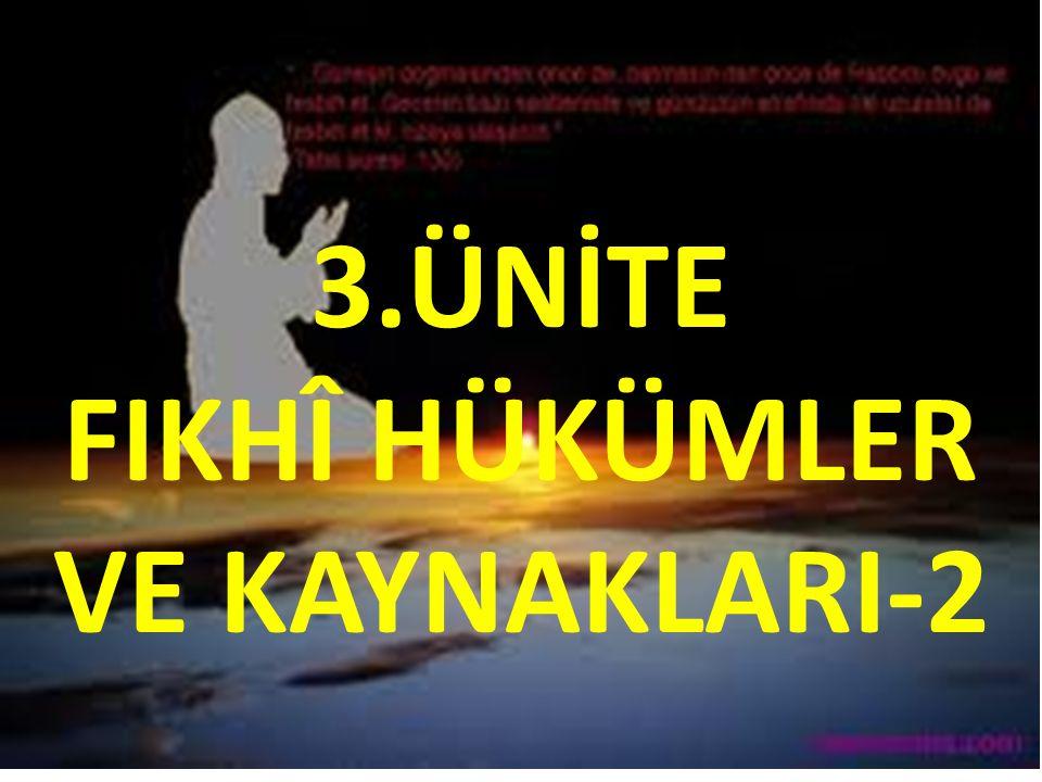 3.ÜNİTE FIKHÎ HÜKÜMLER VE KAYNAKLARI-2