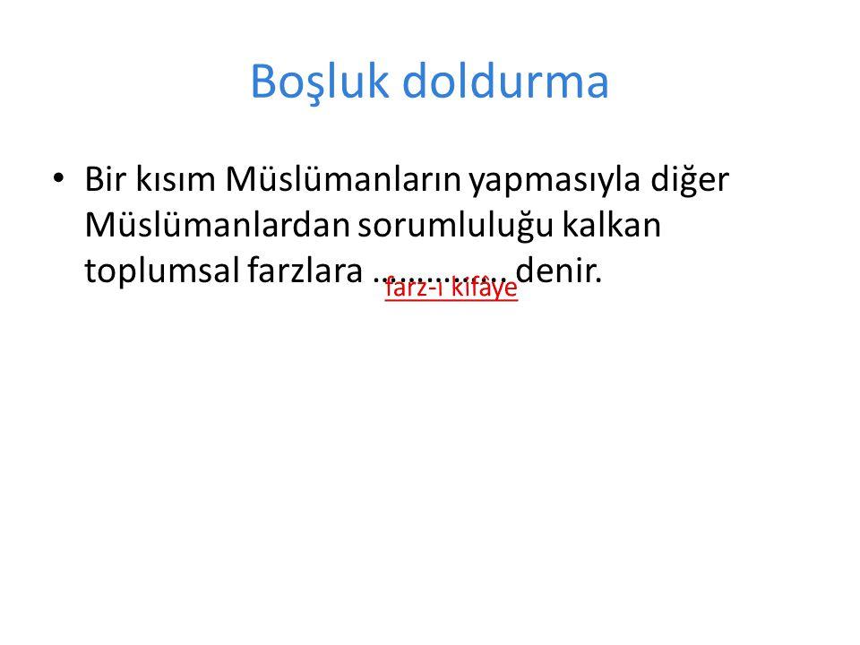 Boşluk doldurma Bir kısım Müslümanların yapmasıyla diğer Müslümanlardan sorumluluğu kalkan toplumsal farzlara …………... denir.
