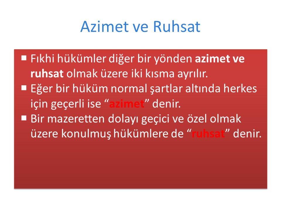 Azimet ve Ruhsat Fıkhi hükümler diğer bir yönden azimet ve ruhsat olmak üzere iki kısma ayrılır.