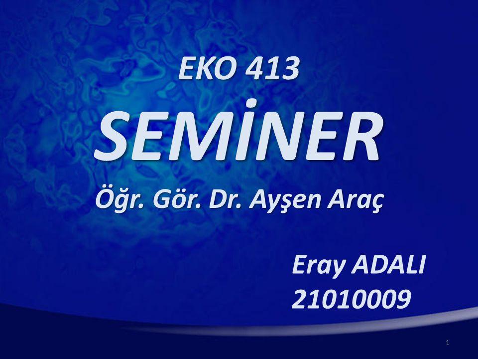 SEMİNER EKO 413 Öğr. Gör. Dr. Ayşen Araç Eray ADALI 21010009 Merhaba