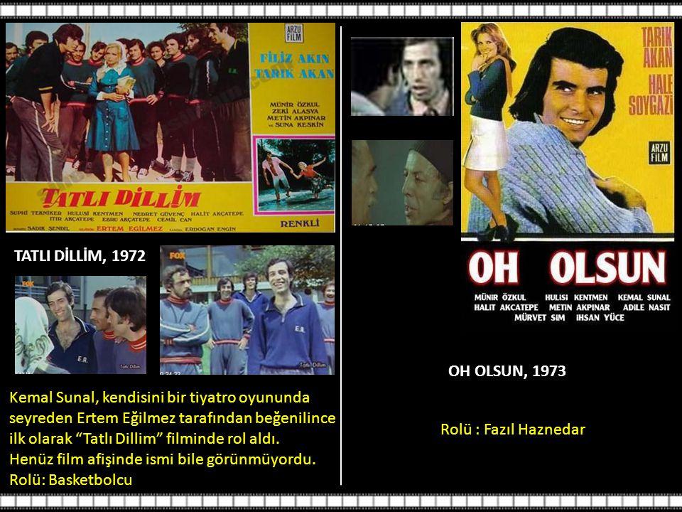 TATLI DİLLİM, 1972 OH OLSUN, 1973. Kemal Sunal, kendisini bir tiyatro oyununda. seyreden Ertem Eğilmez tarafından beğenilince.