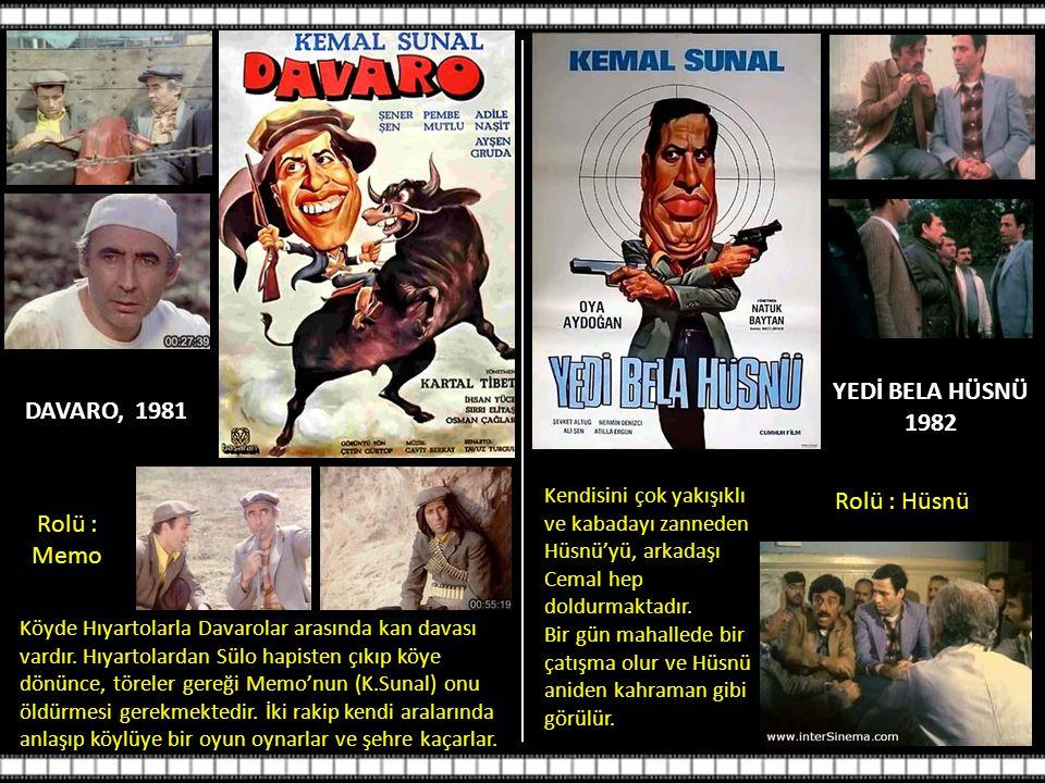 YEDİ BELA HÜSNÜ 1982 DAVARO, 1981 Rolü : Hüsnü Rolü : Memo